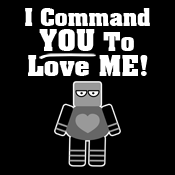 I Command You To Love Me Robot