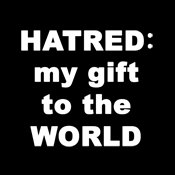 Hatred My Gift To The World