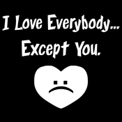 I Love Everybody Except You Funny Text